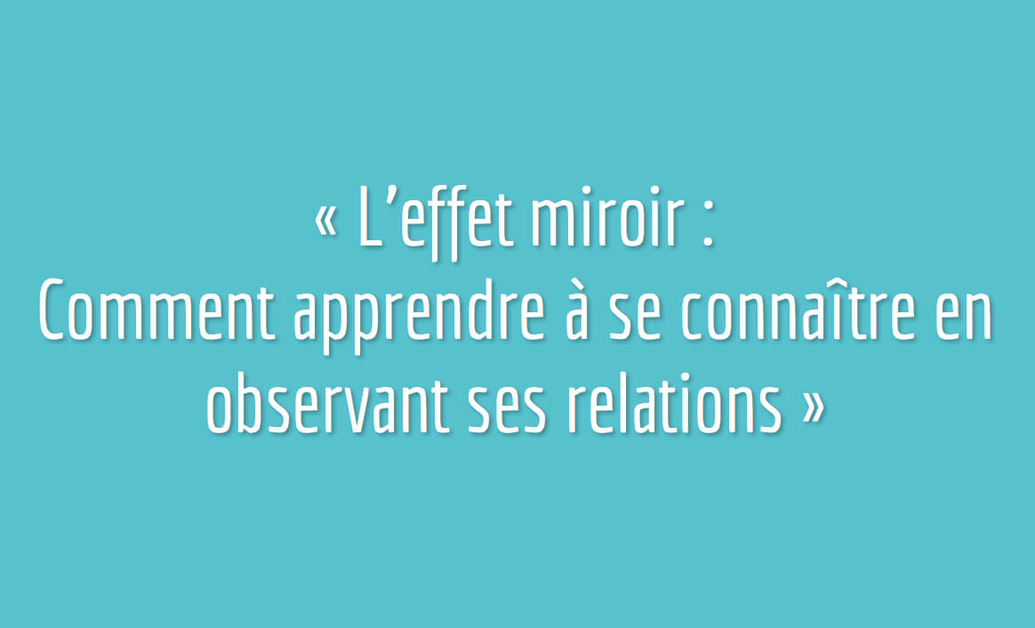 L'effet miroir : Comment apprendre à se connaître en observant ses relations